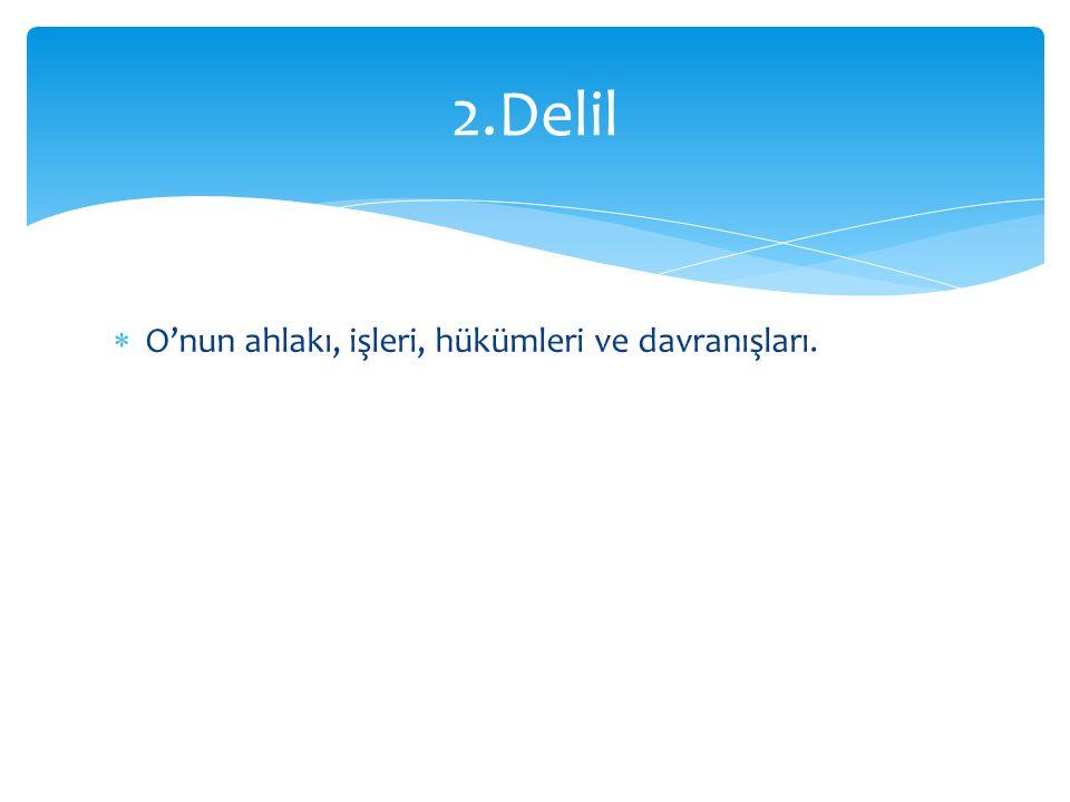 2.Delil O'nun ahlakı, işleri, hükümleri ve davranışları.