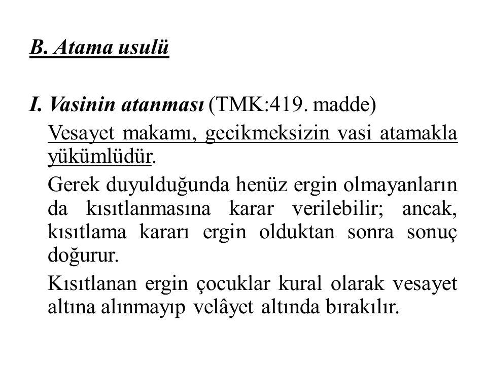B. Atama usulü I. Vasinin atanması (TMK:419