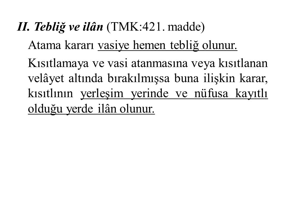 II. Tebliğ ve ilân (TMK:421. madde) Atama kararı vasiye hemen tebliğ olunur.