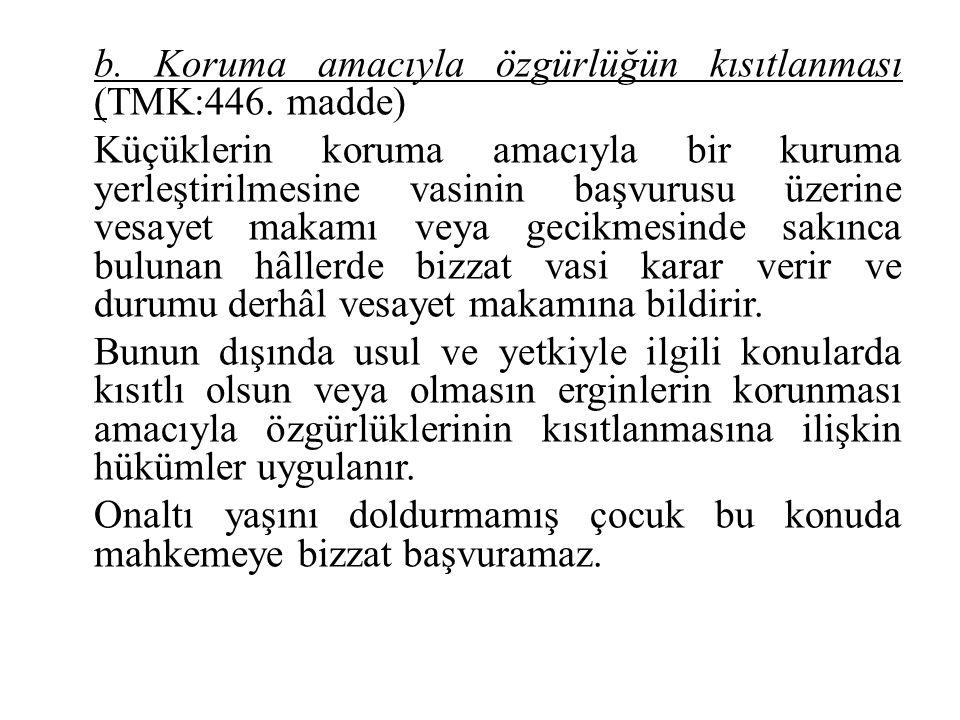 b. Koruma amacıyla özgürlüğün kısıtlanması (TMK:446