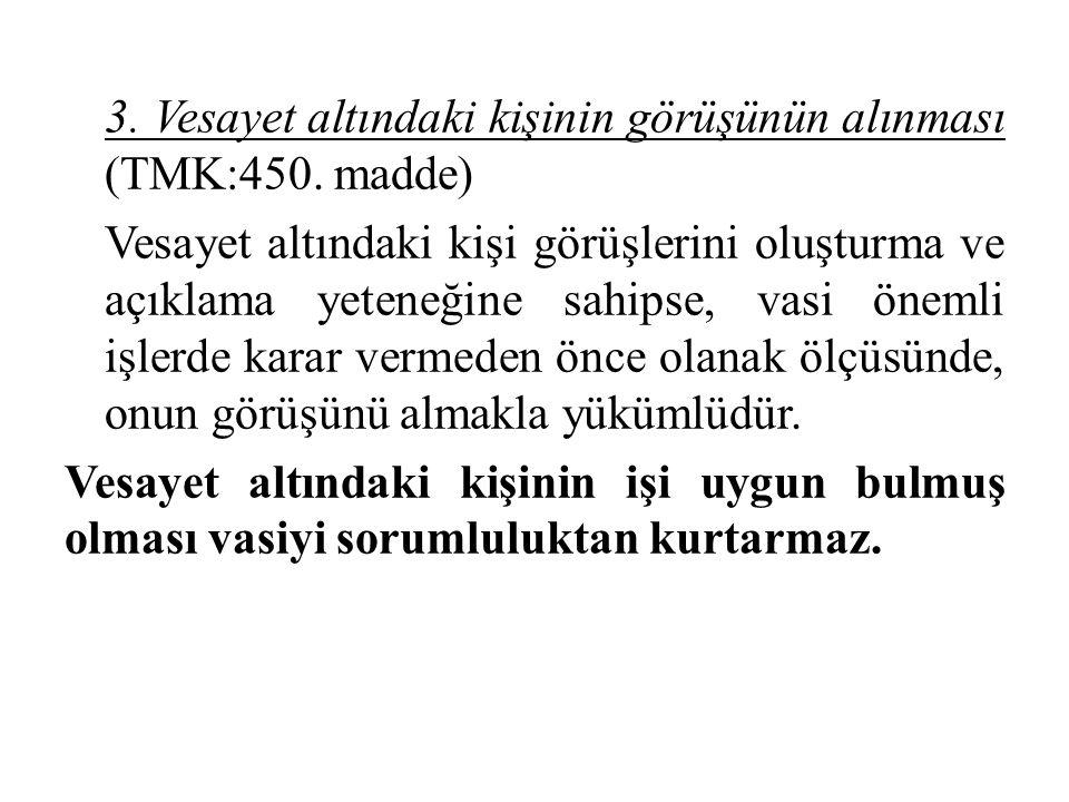 3. Vesayet altındaki kişinin görüşünün alınması (TMK:450