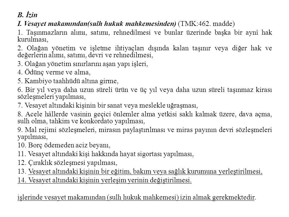 B. İzin I. Vesayet makamından(sulh hukuk mahkemesinden) (TMK:462