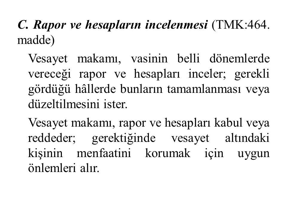C. Rapor ve hesapların incelenmesi (TMK:464