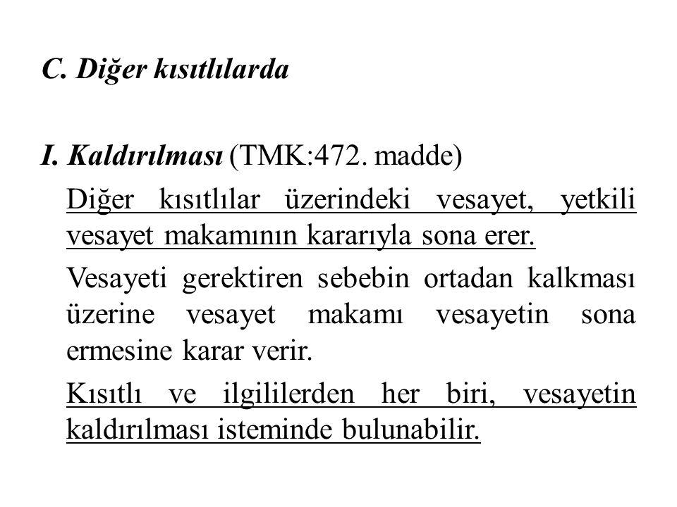 C. Diğer kısıtlılarda I. Kaldırılması (TMK:472. madde) Diğer kısıtlılar üzerindeki vesayet, yetkili vesayet makamının kararıyla sona erer.