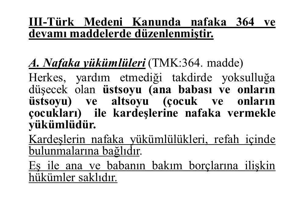 III-Türk Medeni Kanunda nafaka 364 ve devamı maddelerde düzenlenmiştir