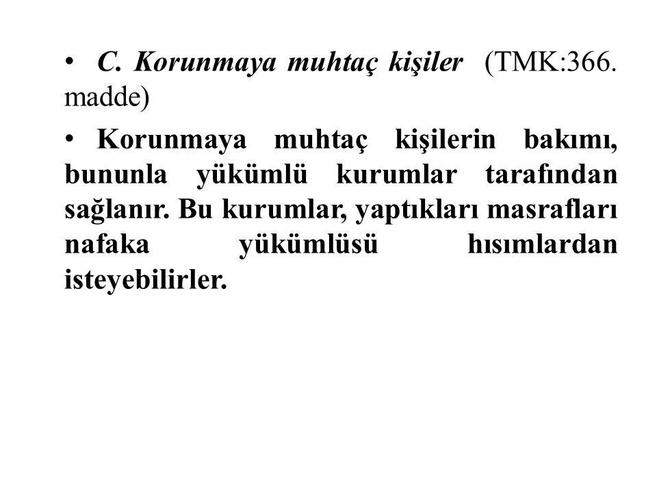 C. Korunmaya muhtaç kişiler (TMK:366. madde)