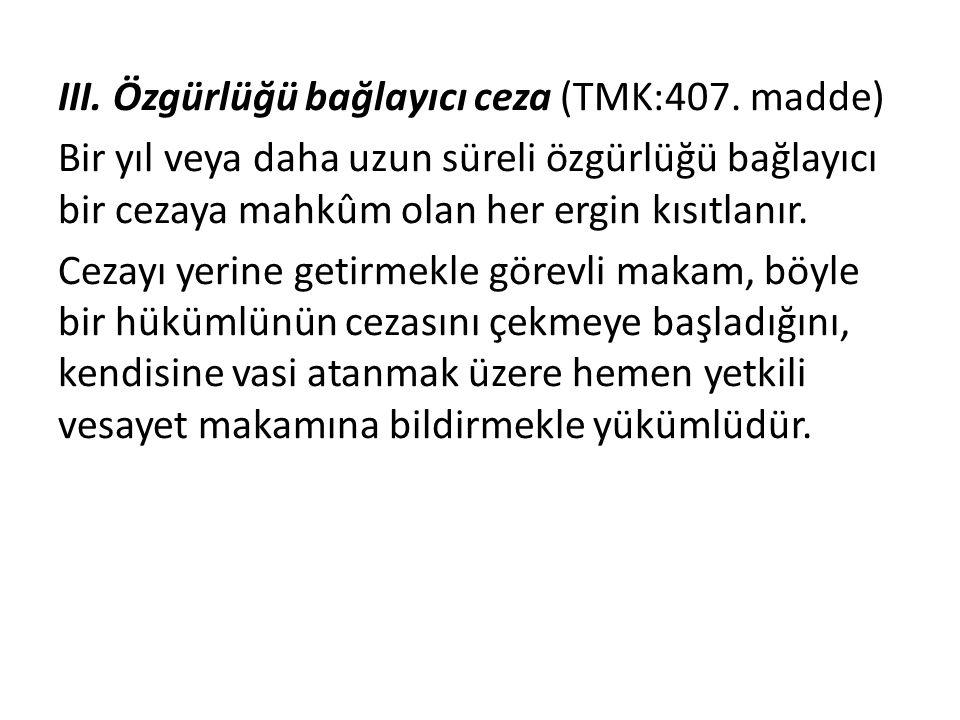 III. Özgürlüğü bağlayıcı ceza (TMK:407