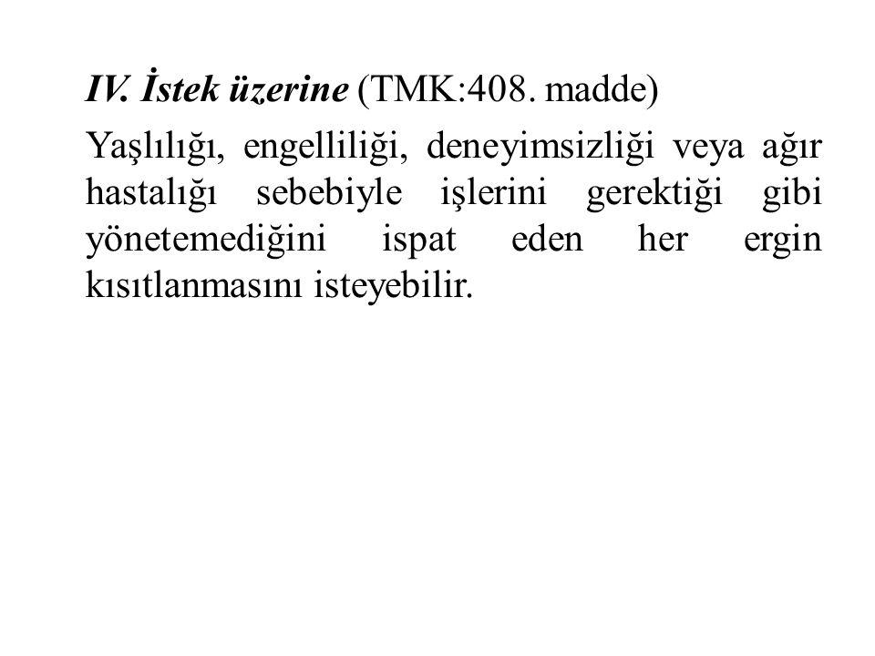 IV. İstek üzerine (TMK:408.