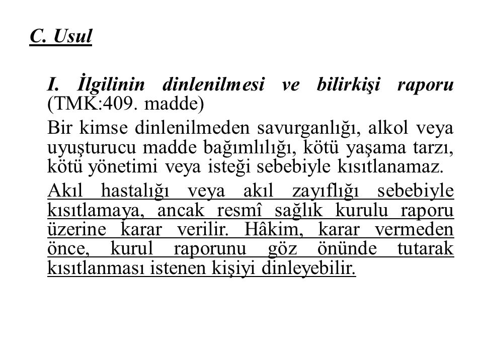C. Usul I. İlgilinin dinlenilmesi ve bilirkişi raporu (TMK:409