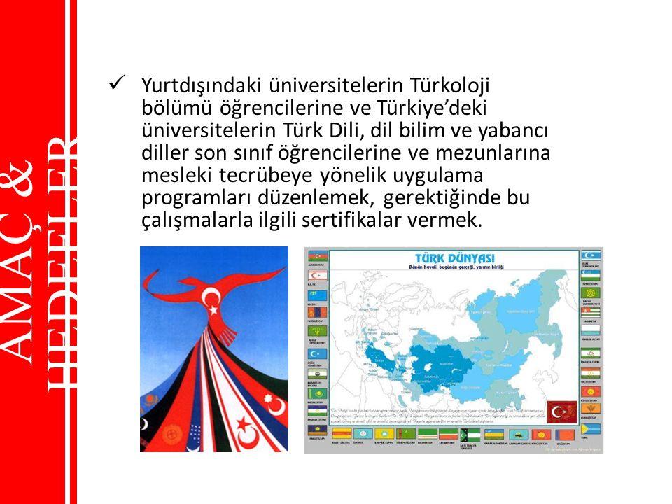 Yurtdışındaki üniversitelerin Türkoloji bölümü öğrencilerine ve Türkiye'deki üniversitelerin Türk Dili, dil bilim ve yabancı diller son sınıf öğrencilerine ve mezunlarına mesleki tecrübeye yönelik uygulama programları düzenlemek, gerektiğinde bu çalışmalarla ilgili sertifikalar vermek.