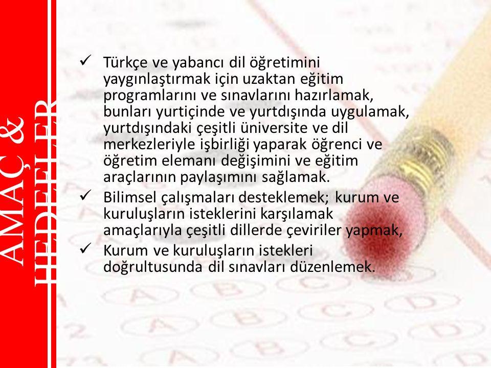 Türkçe ve yabancı dil öğretimini yaygınlaştırmak için uzaktan eğitim programlarını ve sınavlarını hazırlamak, bunları yurtiçinde ve yurtdışında uygulamak, yurtdışındaki çeşitli üniversite ve dil merkezleriyle işbirliği yaparak öğrenci ve öğretim elemanı değişimini ve eğitim araçlarının paylaşımını sağlamak.
