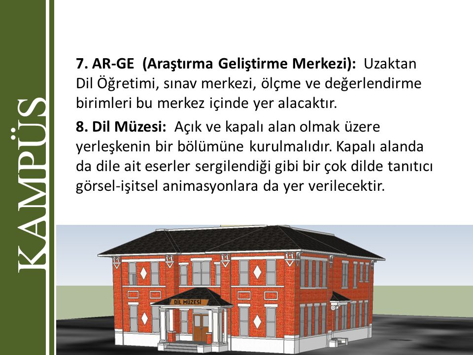 7. AR-GE (Araştırma Geliştirme Merkezi): Uzaktan Dil Öğretimi, sınav merkezi, ölçme ve değerlendirme birimleri bu merkez içinde yer alacaktır.