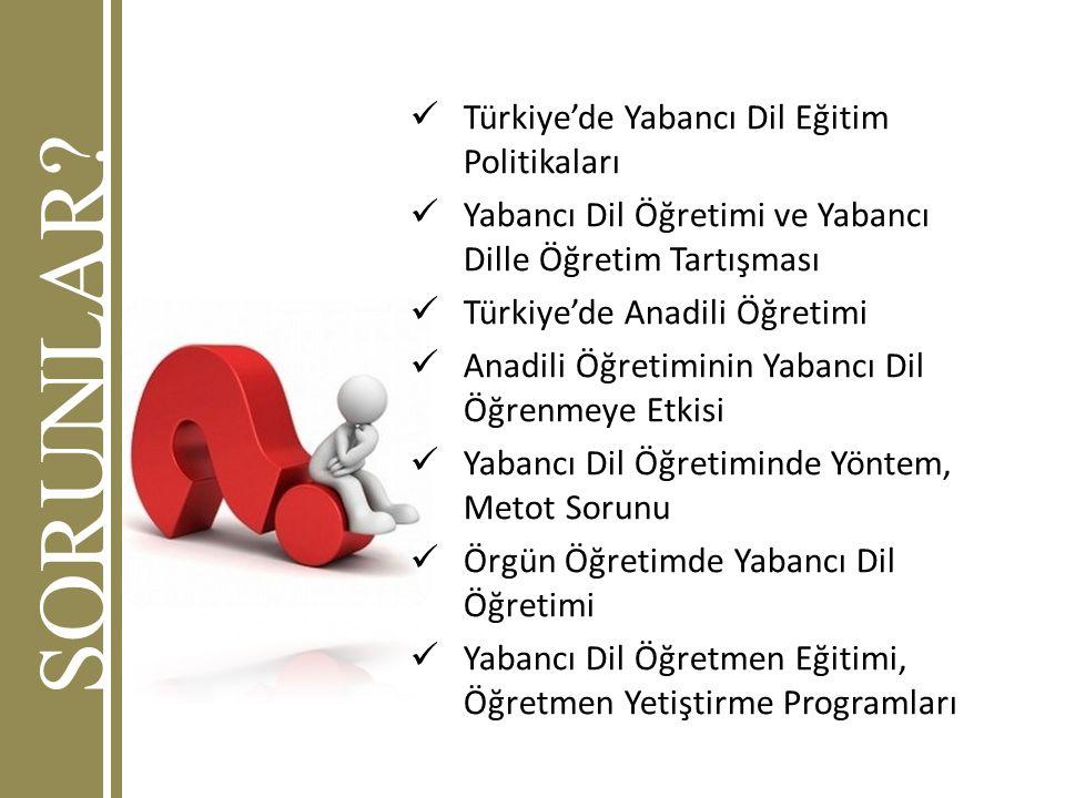 SORUNLAR Türkiye'de Yabancı Dil Eğitim Politikaları