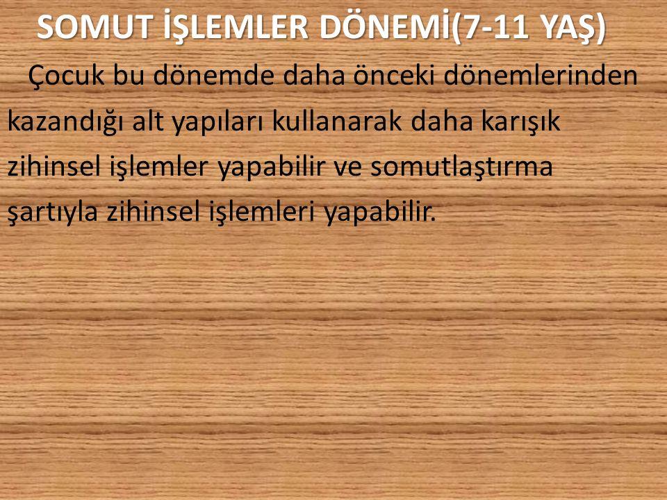 SOMUT İŞLEMLER DÖNEMİ(7-11 YAŞ)