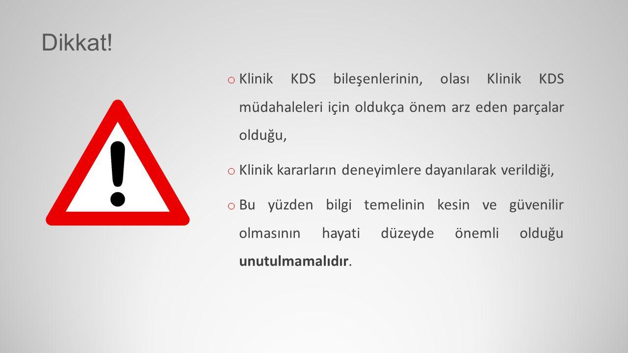 Dikkat! Klinik KDS bileşenlerinin, olası Klinik KDS müdahaleleri için oldukça önem arz eden parçalar olduğu,