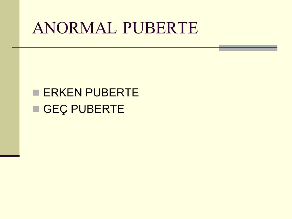 ANORMAL PUBERTE ERKEN PUBERTE GEÇ PUBERTE