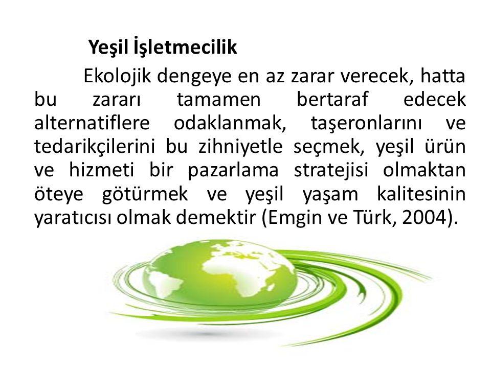 Yeşil İşletmecilik Ekolojik dengeye en az zarar verecek, hatta bu zararı tamamen bertaraf edecek alternatiflere odaklanmak, taşeronlarını ve tedarikçilerini bu zihniyetle seçmek, yeşil ürün ve hizmeti bir pazarlama stratejisi olmaktan öteye götürmek ve yeşil yaşam kalitesinin yaratıcısı olmak demektir (Emgin ve Türk, 2004).