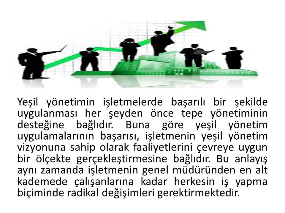 Yeşil yönetimin işletmelerde başarılı bir şekilde uygulanması her şeyden önce tepe yönetiminin desteğine bağlıdır.