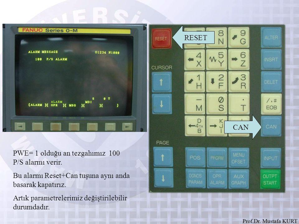 RESET CAN. PWE= 1 olduğu an tezgahımız 100 P/S alarmı verir. Bu alarmı Reset+Can tuşuna aynı anda basarak kapatırız.
