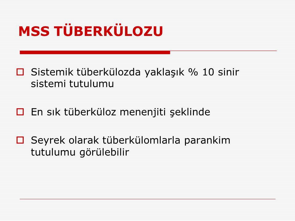 MSS TÜBERKÜLOZU Sistemik tüberkülozda yaklaşık % 10 sinir sistemi tutulumu. En sık tüberküloz menenjiti şeklinde.