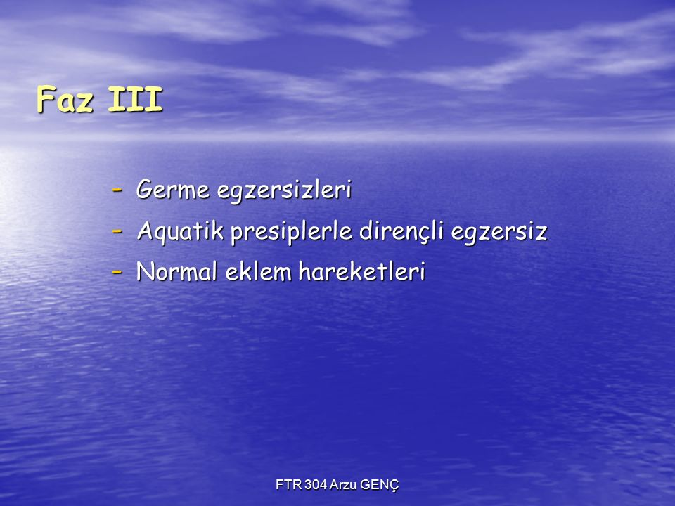 Faz III Germe egzersizleri Aquatik presiplerle dirençli egzersiz