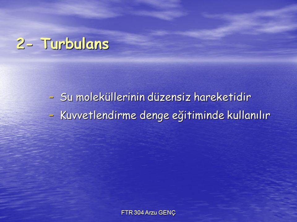 2- Turbulans Su moleküllerinin düzensiz hareketidir