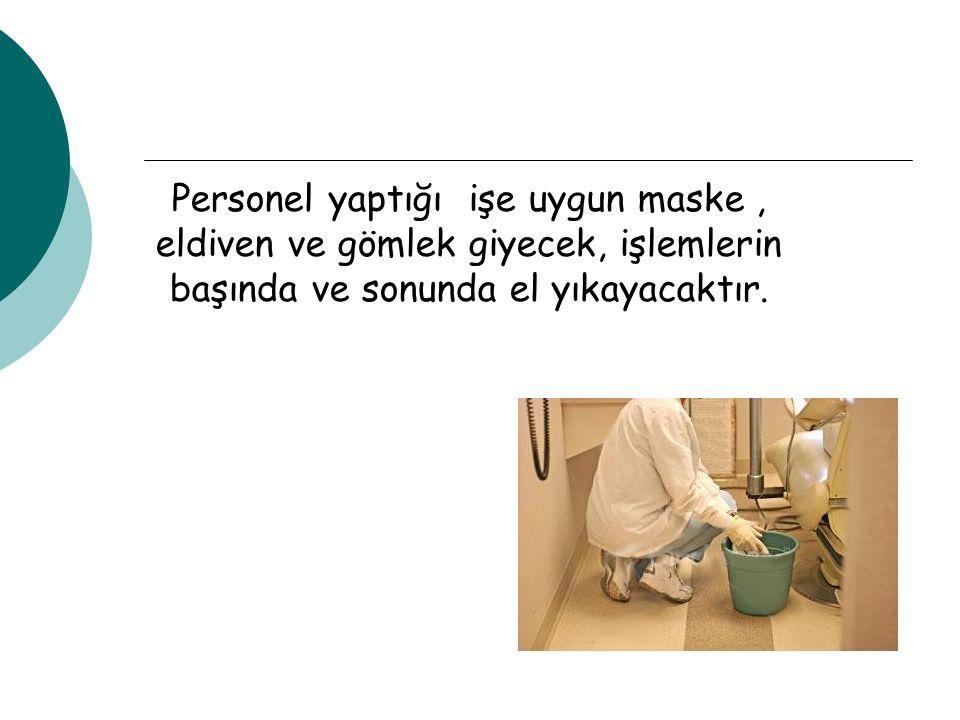 Personel yaptığı işe uygun maske , eldiven ve gömlek giyecek, işlemlerin başında ve sonunda el yıkayacaktır.