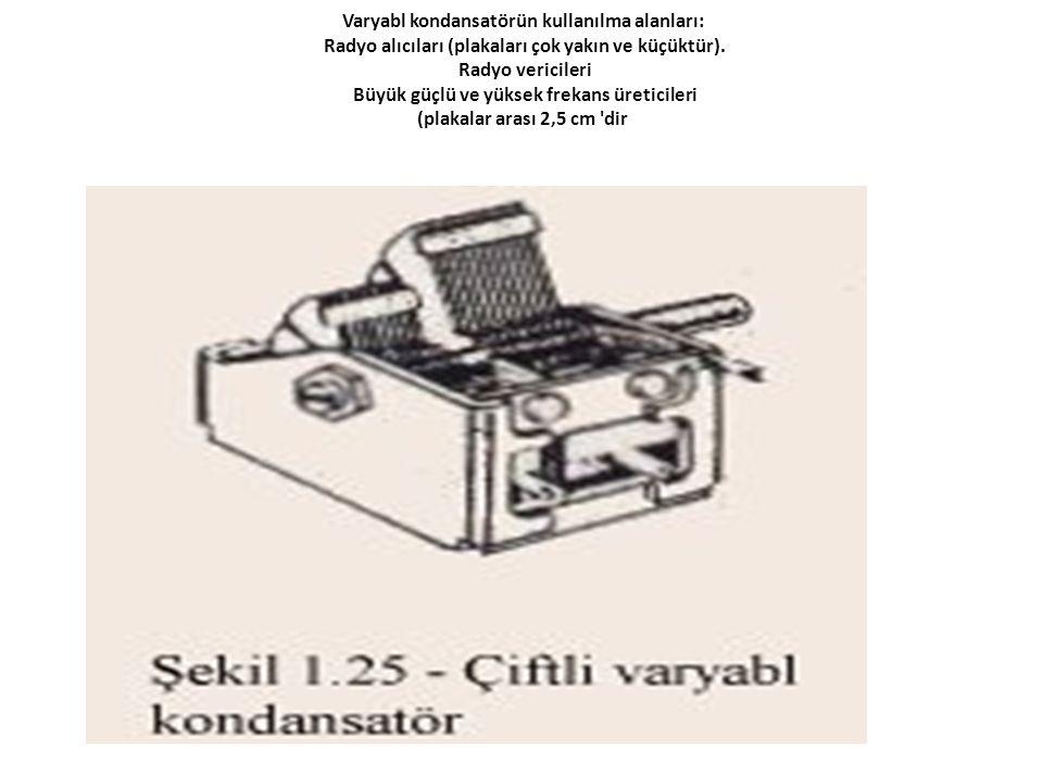 Varyabl kondansatörün kullanılma alanları: Radyo alıcıları (plakaları çok yakın ve küçüktür).