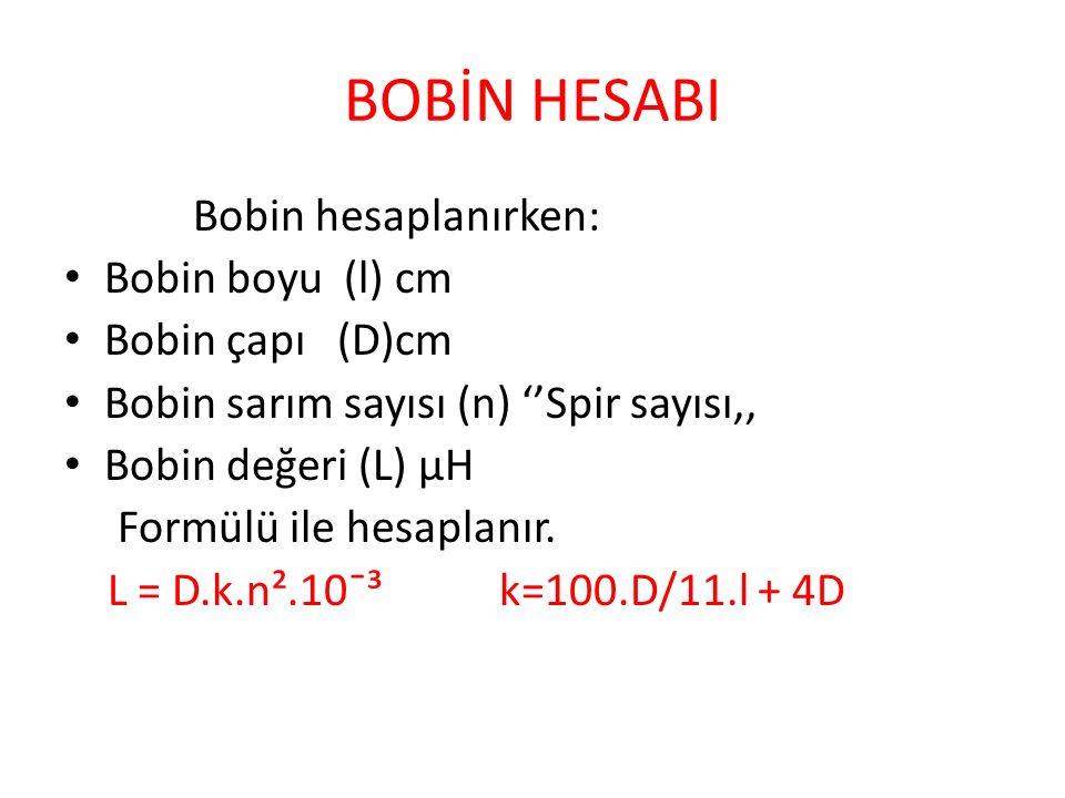 BOBİN HESABI Bobin hesaplanırken: Bobin boyu (l) cm Bobin çapı (D)cm