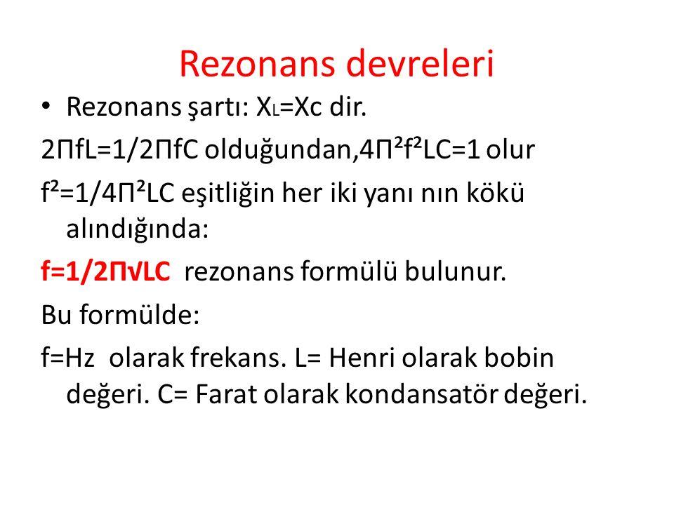 Rezonans devreleri Rezonans şartı: XL=Xc dir.