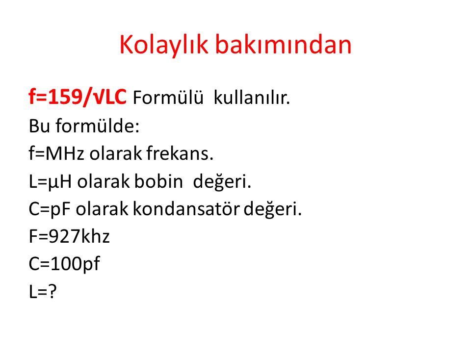 Kolaylık bakımından f=159/√LC Formülü kullanılır. Bu formülde: