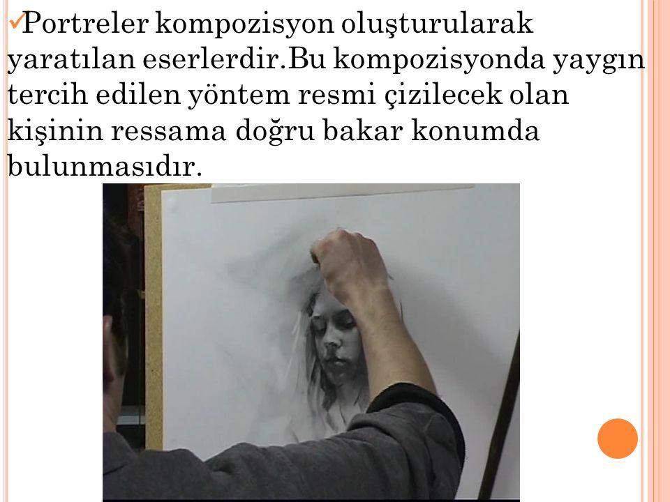 Portreler kompozisyon oluşturularak yaratılan eserlerdir