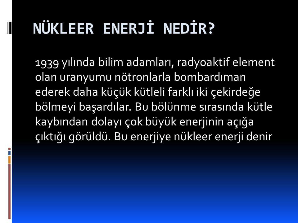 NÜKLEER ENERJİ NEDİR