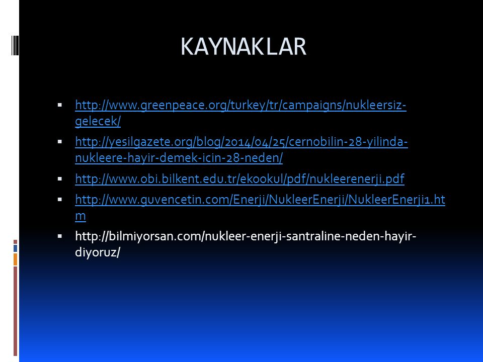 KAYNAKLAR http://www.greenpeace.org/turkey/tr/campaigns/nukleersiz- gelecek/