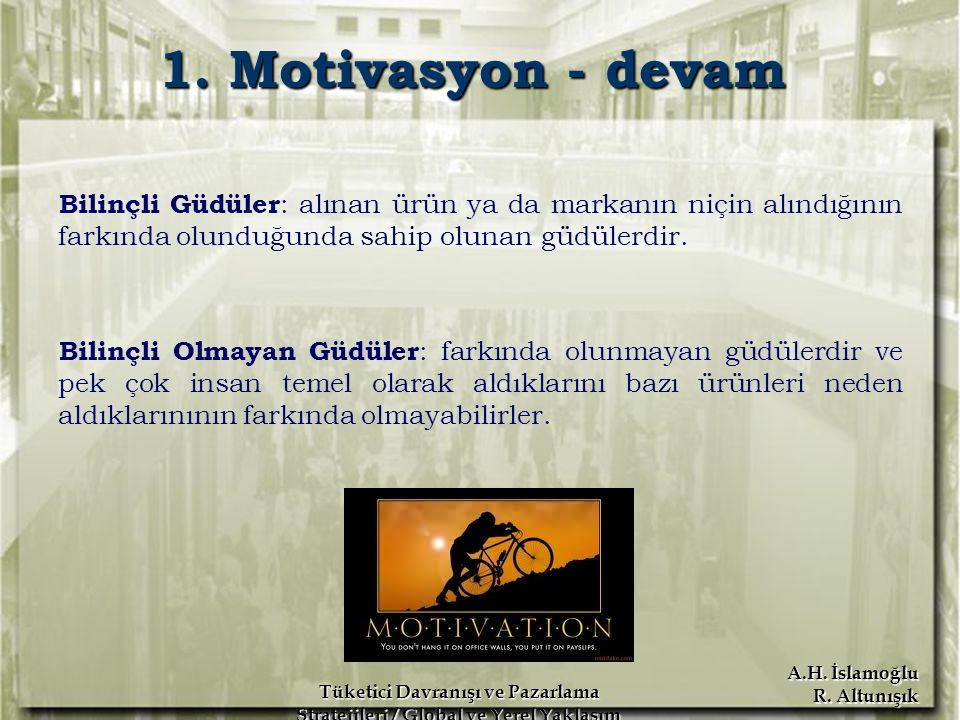 1. Motivasyon - devam Bilinçli Güdüler: alınan ürün ya da markanın niçin alındığının farkında olunduğunda sahip olunan güdülerdir.