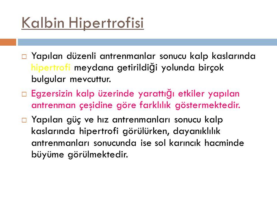 Kalbin Hipertrofisi Yapılan düzenli antrenmanlar sonucu kalp kaslarında hipertrofi meydana getirildiği yolunda birçok bulgular mevcuttur.