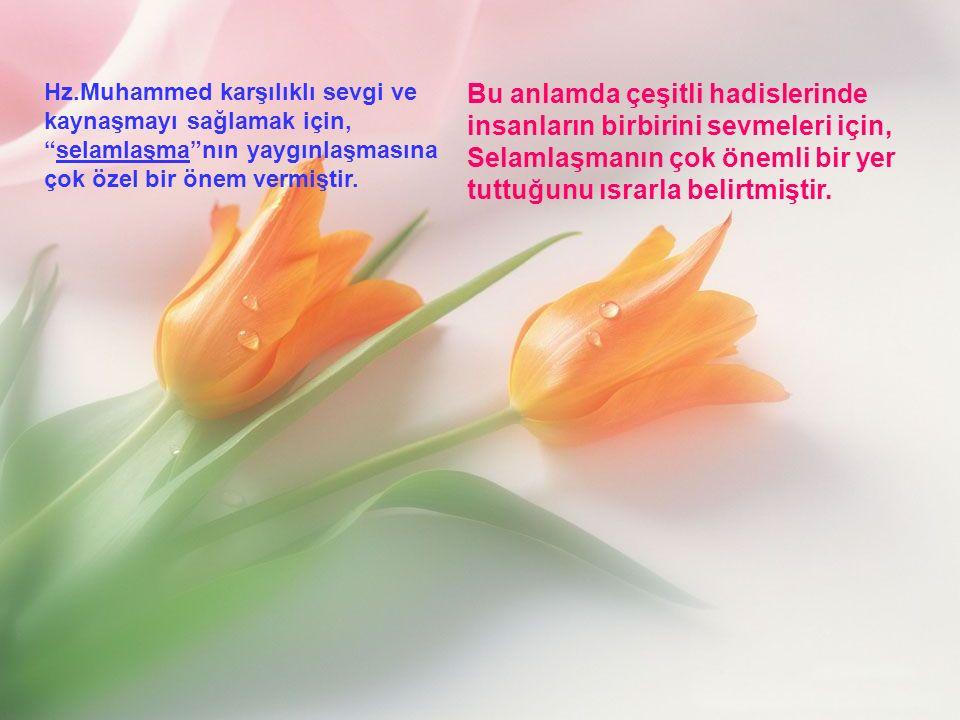 Hz.Muhammed karşılıklı sevgi ve kaynaşmayı sağlamak için,