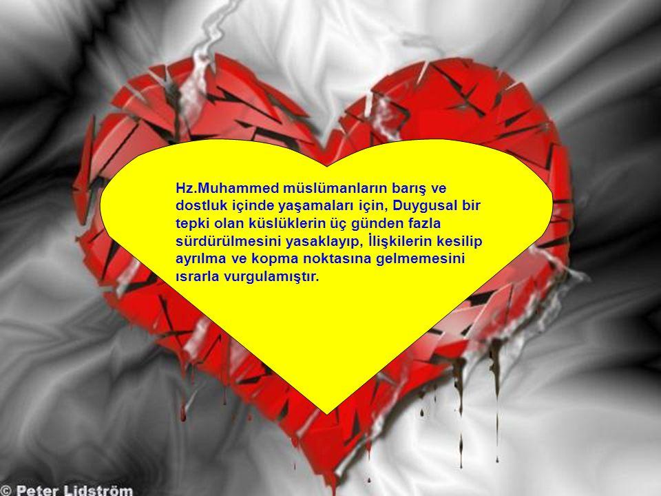 Hz.Muhammed müslümanların barış ve dostluk içinde yaşamaları için, Duygusal bir tepki olan küslüklerin üç günden fazla sürdürülmesini yasaklayıp, İlişkilerin kesilip ayrılma ve kopma noktasına gelmemesini ısrarla vurgulamıştır.