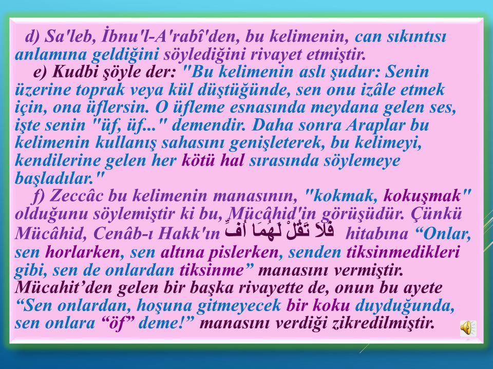 d) Sa leb, İbnu l-A rabî den, bu kelimenin, can sıkıntısı anlamına geldiğini söylediğini rivayet etmiştir.