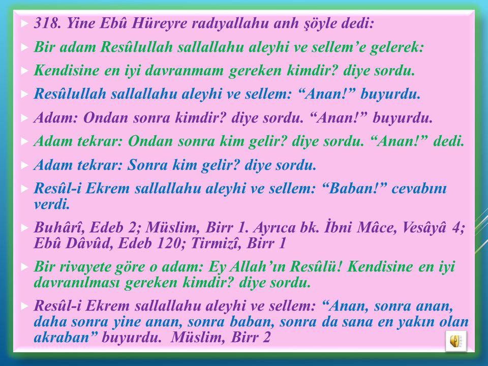 318. Yine Ebû Hüreyre radıyallahu anh şöyle dedi:
