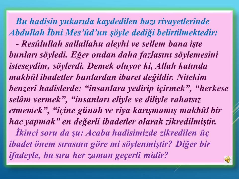 Bu hadisin yukarıda kaydedilen bazı rivayetlerinde Abdullah İbni Mes'ûd'un şöyle dediği belirtilmektedir: - Resûlullah sallallahu aleyhi ve sellem bana işte bunları söyledi.