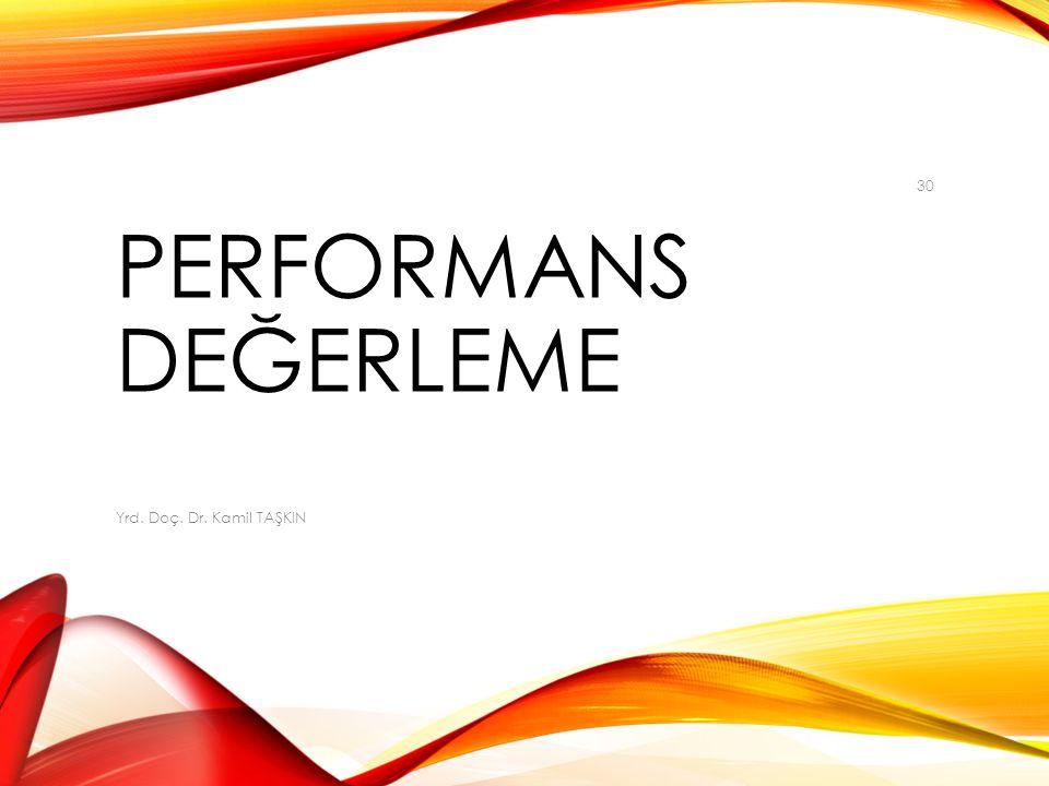 Performans Değerleme Yrd. Doç. Dr. Kamil TAŞKIN