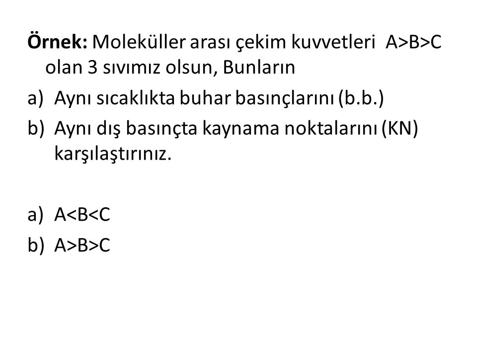 Örnek: Moleküller arası çekim kuvvetleri A>B>C olan 3 sıvımız olsun, Bunların