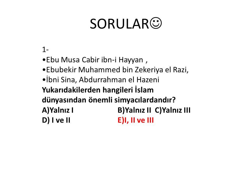 SORULAR 1- Ebu Musa Cabir ibn-i Hayyan ,