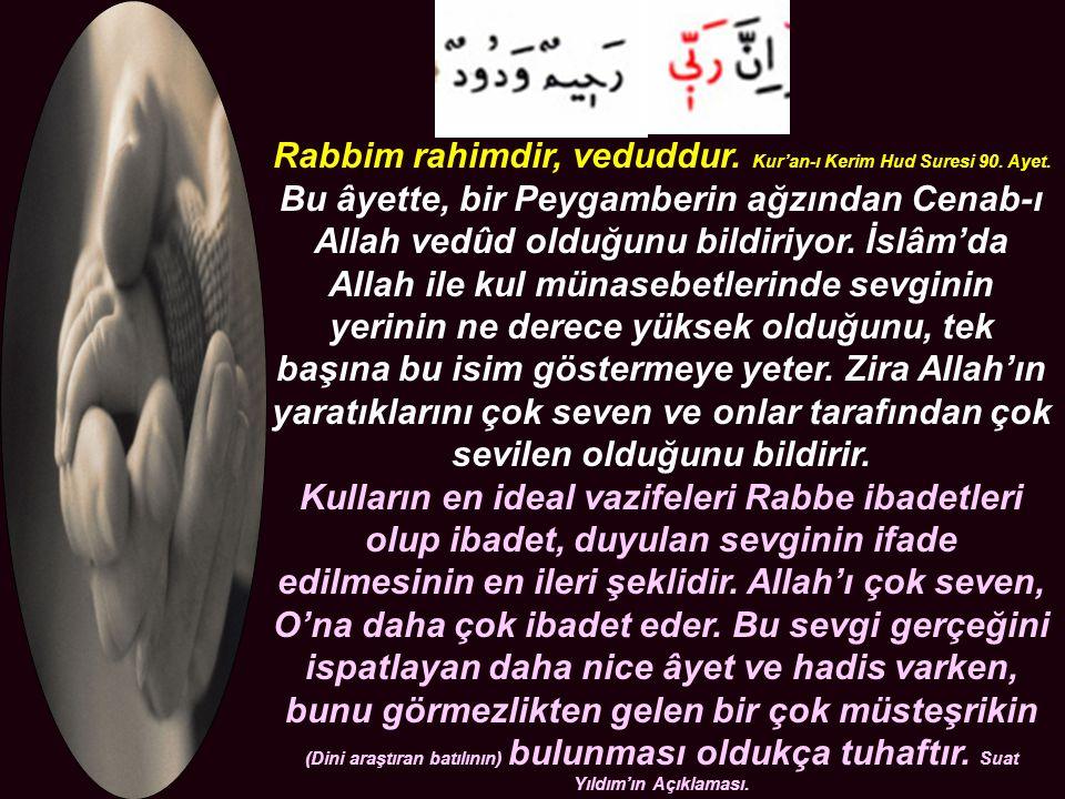 Rabbim rahimdir, veduddur. Kur'an-ı Kerim Hud Suresi 90. Ayet.