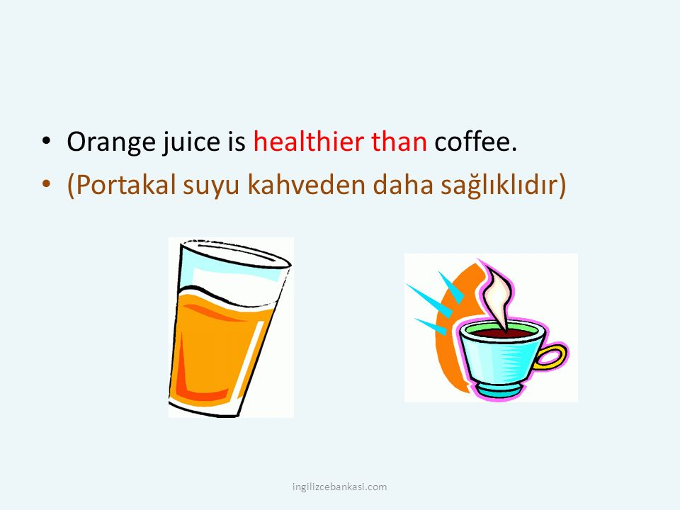 Orange juice is healthier than coffee.