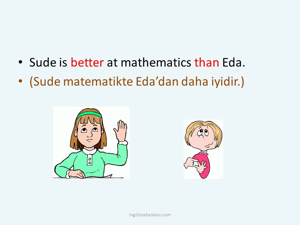 Sude is better at mathematics than Eda.