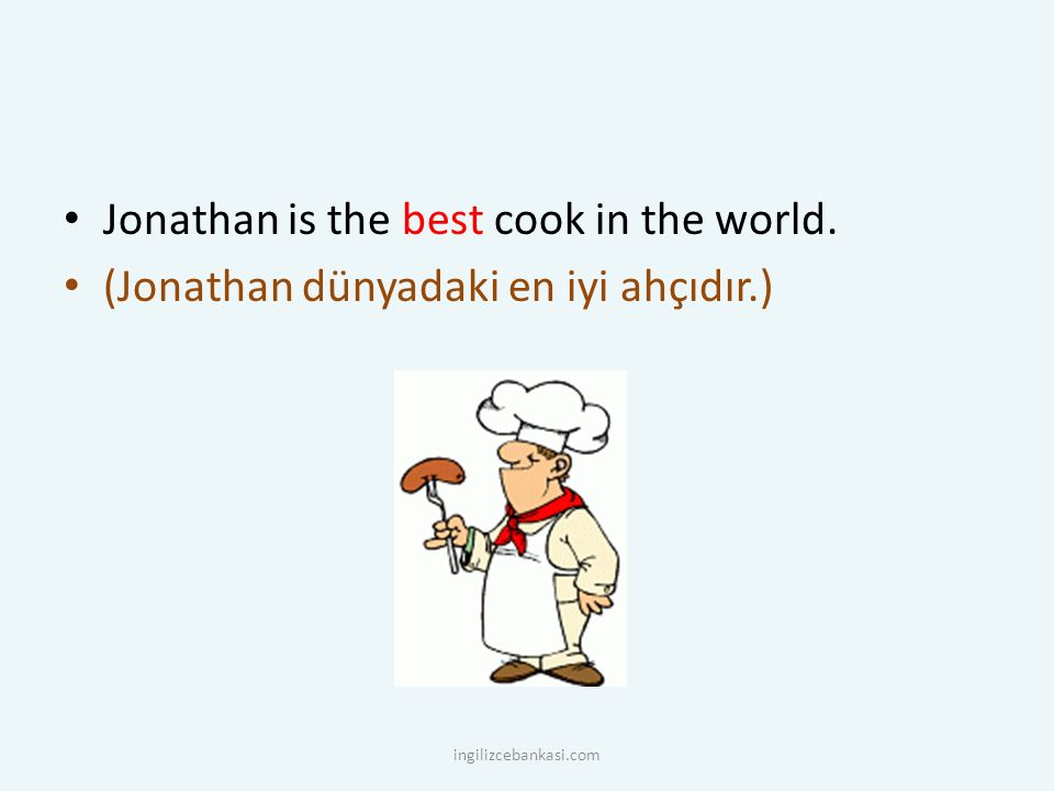 Jonathan is the best cook in the world.