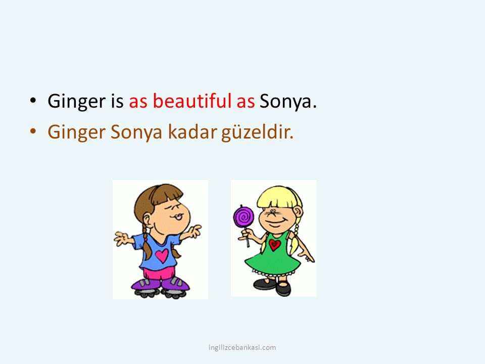 Ginger is as beautiful as Sonya. Ginger Sonya kadar güzeldir.