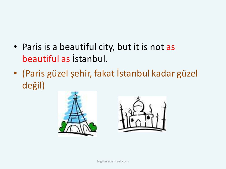 Paris is a beautiful city, but it is not as beautiful as İstanbul.